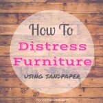 How To Distress Furniture Using Sandpaper