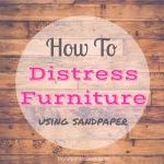 How To Distress Furniture UsingSandpaper